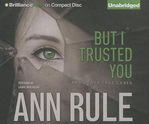 But I Trusted You: And Other True Cases (Ann Rule's Crime Files #14) Cover Image