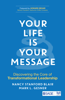 Your Life Is Your Message: Discovering the Core of Transformational Leadership Cover Image