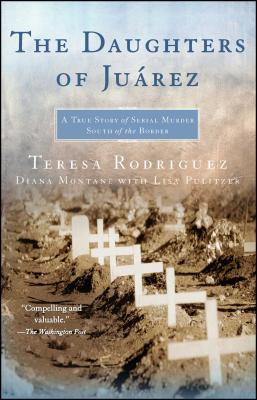 The Daughters of Juarez: A True Story of Serial Murder South of the Border Cover Image