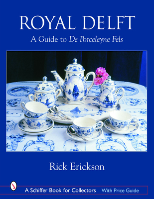Royal Delft: A Guide to de Porceleyne Fels (Schiffer Book for Collectors) Cover Image