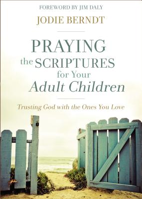 Praying the Scriptures for Your Adult Children: Trusting God with the Ones You Love Cover Image