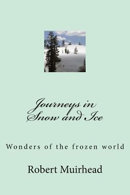 Journeys in Snow and Ice: Wonders of the frozen world Cover Image