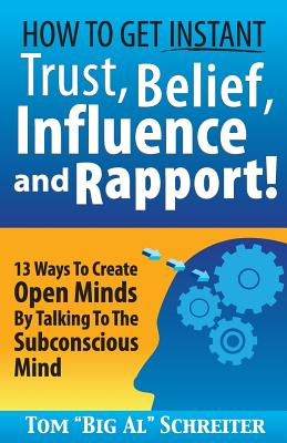 How To Get Instant Trust, Belief, Influence, and Rapport!: 13 Ways To Create Open Minds By Talking To The Subconscious Mind Cover Image