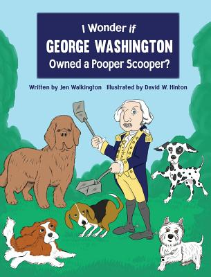 I Wonder if George Washington Owned a Pooper Scooper? Cover Image