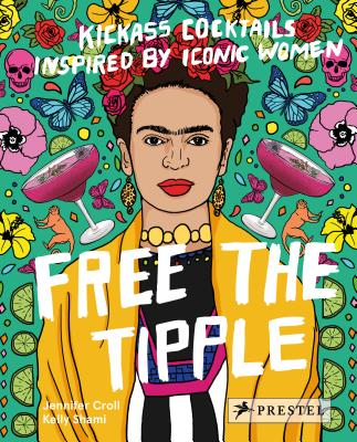 Free the Tipple: Kickass Cocktails Inspired by Iconic Women Cover Image