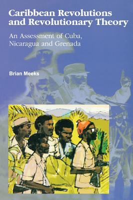 Caribbean Revolutions and Revolutionary Theory: An Assessment of Cuba, Nicaragua, and Grenada Cover Image