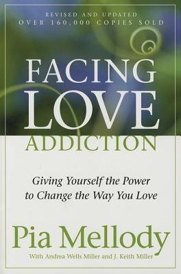 Facing Love Addiction: Giving Yourself the Power to Change the Way You Love Cover Image