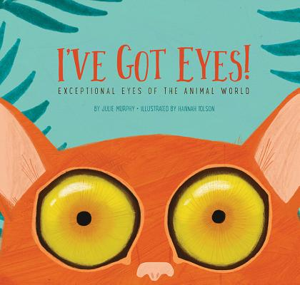I've Got Eyes!: Exceptional Eyes of the Animal World Cover Image