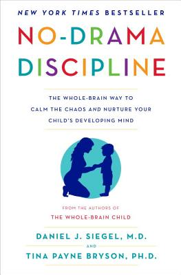 No-Drama Discipline: The Whole-Brain Way to Calm the Chaos and Nurture Your Child's Developing Mind Cover Image