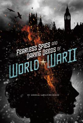 Fearless Spies and Daring Deeds of World War II (Spies!) Cover Image