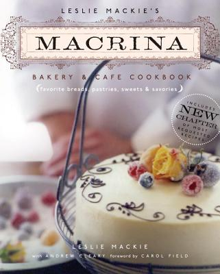Leslie MacKie's Macrina Bakery & Cafe Cookbook: Favorite Breads, Pastries, Sweets & Savories Cover Image