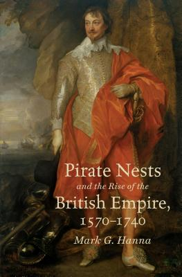 Pirate Nests and the Rise of the British Empire, 1570-1740 (Published by the Omohundro Institute of Early American Histo) Cover Image