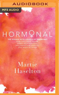Hormonal: The Hidden Intelligence of Hormones - How They Drive Desire, Shape Relationships, Influence Our Choices, and Make Us W Cover Image