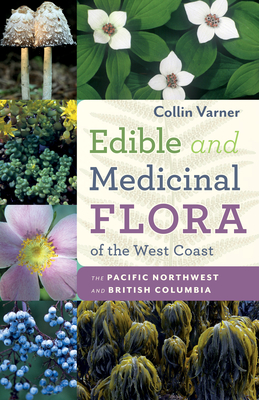 Edible and Medicinal Flora of the West Coast: The Pacific Northwest and British Columbia Cover Image