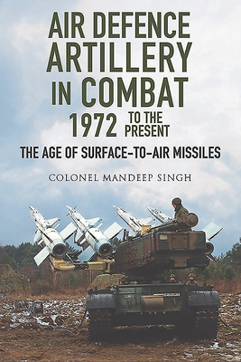 Air Defence Artillery in Combat, 1972 to the Present: The Age of Surface-To-Air Missiles cover