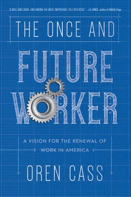 The Once and Future Worker: A Vision for the Renewal of Work in America Cover Image