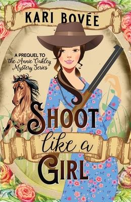 Shoot like a Girl: A Prequel Novella to Girl with a Gun Cover Image