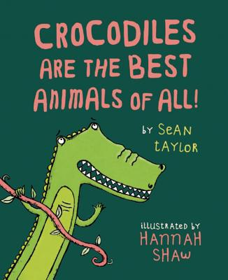 Crocodiles Are the Best Animals of All! Cover