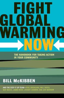 Fight Global Warming Now: The Handbook for Taking Action in Your Community Cover Image