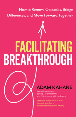 Facilitating Breakthrough: How to Remove Obstacles, Bridge Differences, and Move Forward Together Cover Image