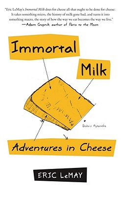Cover Image for Immortal Milk:  Adventures in Cheese