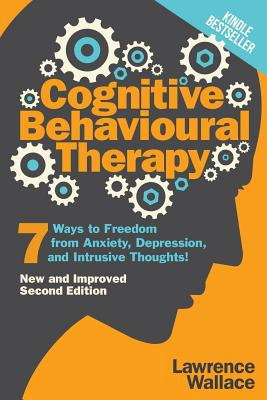 Cognitive Behavioural Therapy: 7 Ways to Freedom from Anxiety, Depression, and Intrusive Thoughts Cover Image