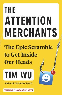 The Attention Merchants: The Epic Scramble to Get Inside Our Heads Cover Image