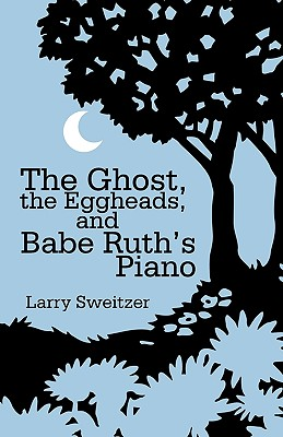 Cover for The Ghost, the Eggheads, and Babe Ruth's Piano