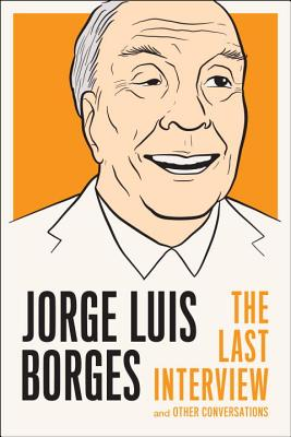 Jorge Luis Borges: The Last Interview: And Other Conversations Cover Image