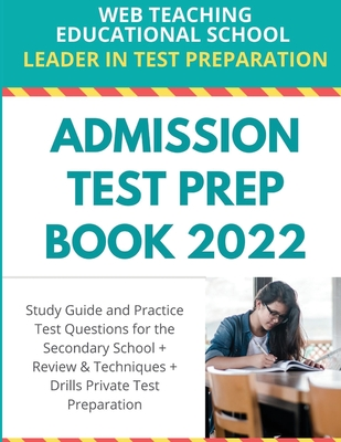 Admission Test Prep Book 2022: Study Guide and Practice Test Questions for the Secondary School + Review and Techniques + Drills Private Test Prepara Cover Image