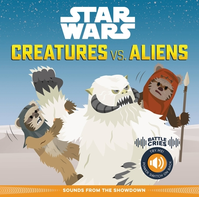 Star Wars Battle Cries: Creatures vs. Aliens: Sounds from the Showdown Cover Image
