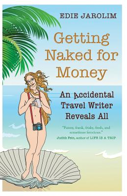 Getting Naked for Money: An Accidental Travel Writer Reveals All Cover Image