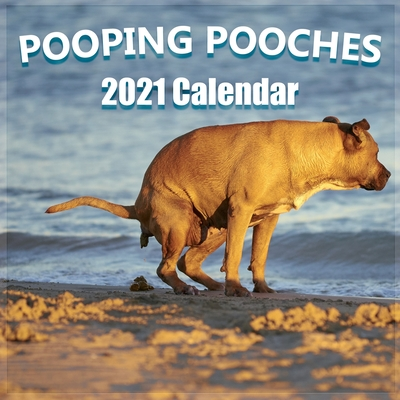 Pooping Pooches 2021-2022 Wall Calendar: Hilarious Holiday Gift Guide with 18 High Quality Pictures of Adorable Dogs Pooping, Matte Cover Finish: Hila Cover Image