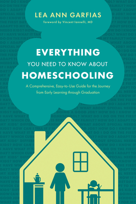 Everything You Need to Know about Homeschooling: A Comprehensive, Easy-To-Use Guide for the Journey from Early Learning Through Graduation Cover Image