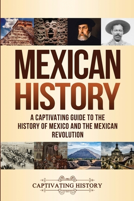 Mexican History: A Captivating Guide to the History of Mexico and the Mexican Revolution Cover Image