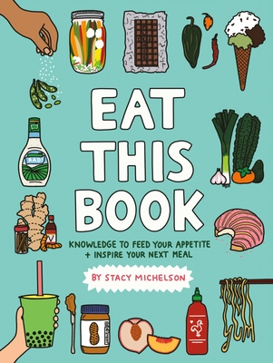 Eat This Book: Knowledge to Feed Your Appetite and Inspire Your Next Meal Cover Image