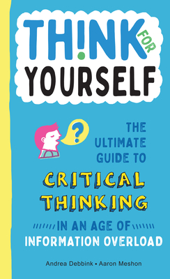 Think for Yourself: The Ultimate Guide to Critical Thinking in an Age of Information Overload Cover Image