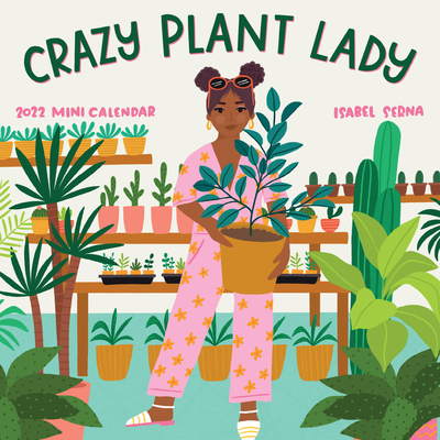 Crazy Plant Lady Mini Calendar 2022: For the Plant Lover in You Cover Image