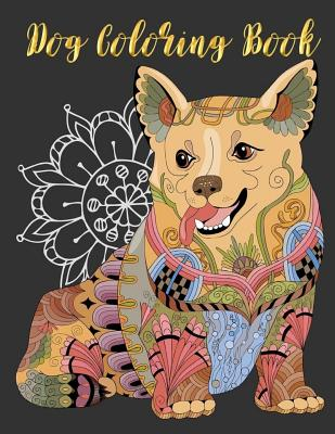 Dog Coloring Book: Dog Animals Corgi Pug Bulldog Dachshund Coloring Book Coloring Pages for Adults, Teenagers, Tweens, Older Kids, Boys, Cover Image