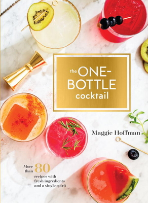 The One-Bottle Cocktail: More than 80 Recipes with Fresh Ingredients and a Single Spirit Cover Image
