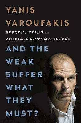 And the Weak Suffer What They Must?: Europe's Crisis and America's Economic Future Cover Image