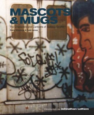 Mascots & Mugs: The Characters and Cartoons of Subway Graffiti Cover Image
