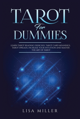 Tarot for Dummies: Learn Tarot Reading Exercises, Tarot Card Meanings, Tarot Spreads, Increase Your Intuition and Master the Art of Tarot Cover Image