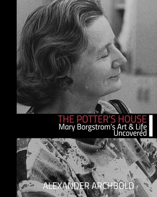 The Potter's House: Mary Borgstrom's Art and Life Uncovered Cover Image