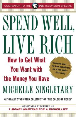 Spend Well, Live Rich (Previously Published as 7 Money Mantras for a Richer Life) Cover