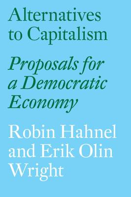 Alternatives to Capitalism: Proposals for a Democratic Economy Cover Image
