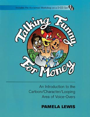 Talking Funny for Money: An Introduction to the Cartoon/Character/Looping Area of Voice-Overs [With CD (2)] (Applause Books) Cover Image