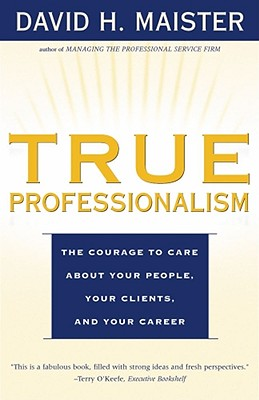 True Professionalism: The Courage to Care About Your People, Your Clients, and Your Career Cover Image