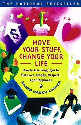 Move Your Stuff, Change Your Life: How to Use Feng Shui to Get Love, Money, Respect and Happiness Cover Image