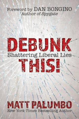 Debunk This!: Shattering Liberal Lies  Cover Image